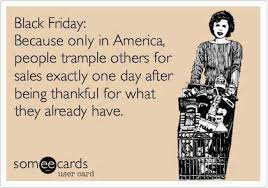 I DO NOT participate in Black Thursday shopping. Or even black friday for that matter